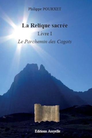 Littérature Editions Assyelle Philippe Pourxet La Relique sacrée, Livre I Le Parchemin des Cagots décembre 2011 2012